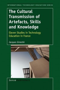 The Cultural Transmission of Artefacts, Skills and Knowledge : Eleven studies in technology education in France